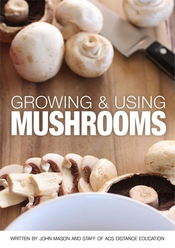 Growing and Using Mushrooms